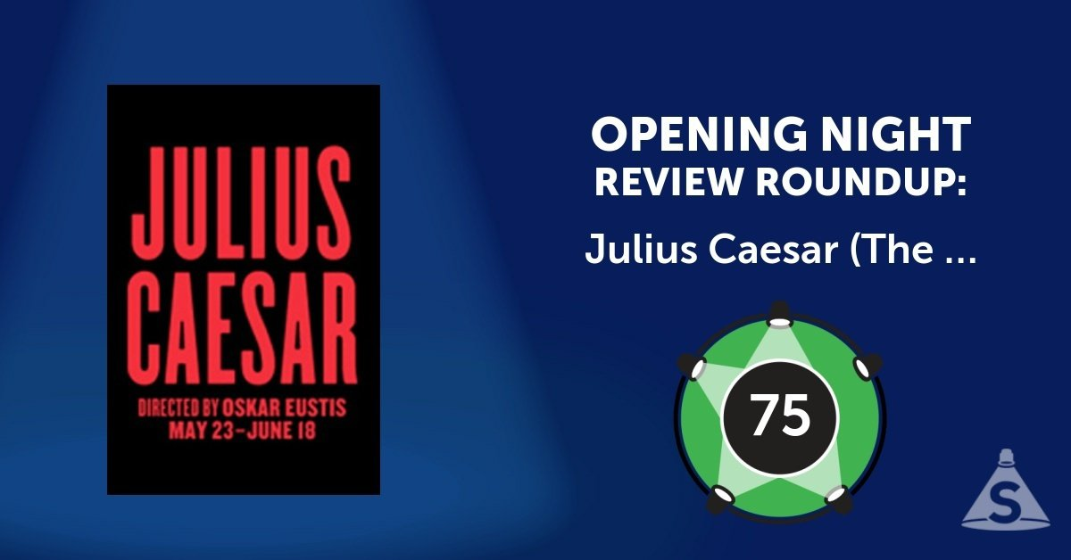 """Julius Caesar (The Public Theater),"" written by William Shakespeare and directed by Oskar Eustis, opened on June 12, 2017 in New York City."