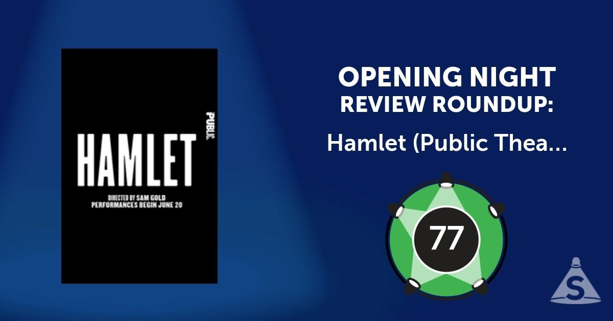 """Hamlet (Public Theater),"" written by William Shakespeare and directed by Sam Gold, opened on July 13, 2017 in New York City."