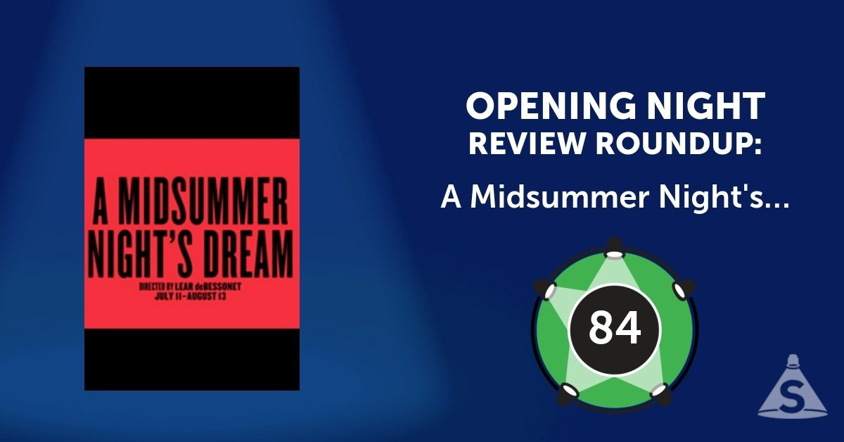 """A Midsummer Night's Dream (The Public Theater),"" written by William Shakespeare and directed by Lear deBessonet, opened on July 31, 2017 in New York City."