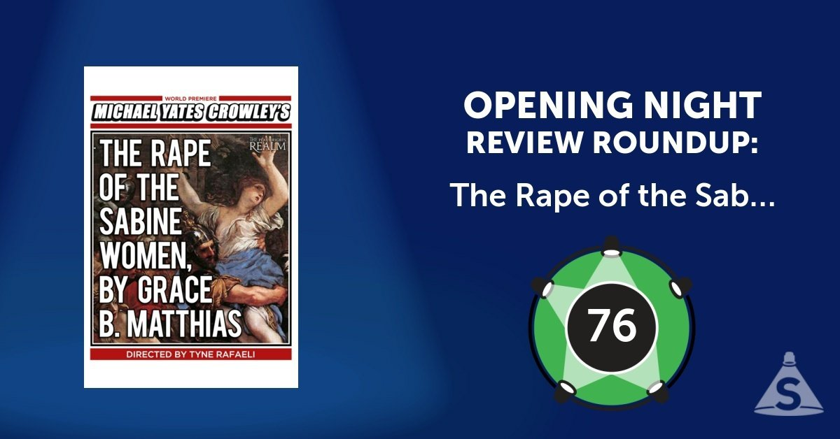 """The Rape of the Sabine Women, By Grace B. Matthias,"" written by Michael Yates Crowley and directed by Tyne Rafaeli, opened on September 10, 2017 in New York City."