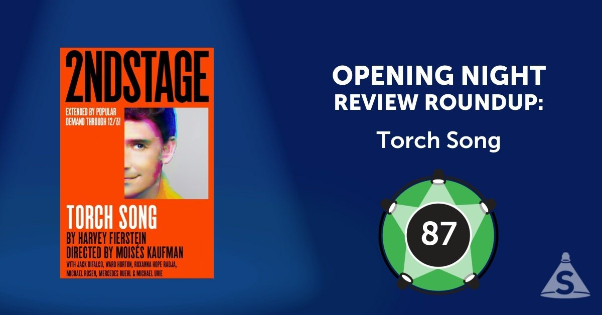 """Torch Song,"" written by Harvey Fierstein and directed by Moises Kaufman, opened on October 19, 2017 in New York City."