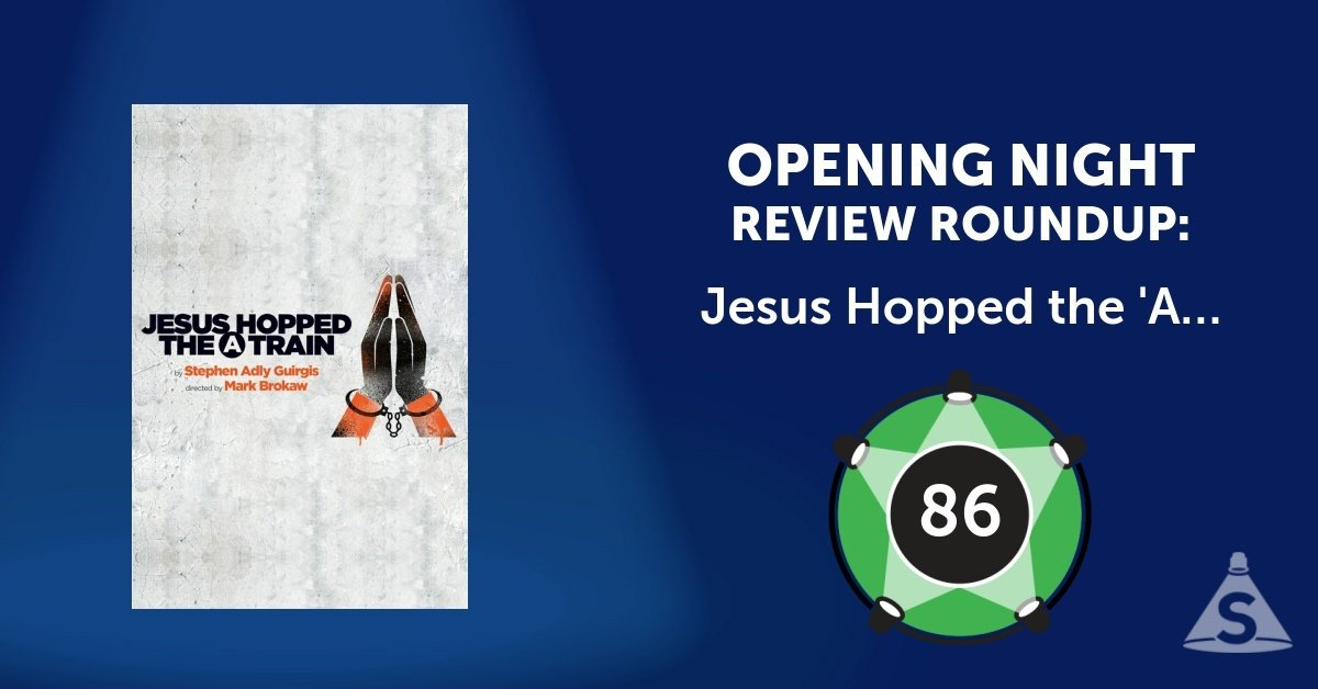 """Jesus Hopped the 'A' Train,"" written by Stephen Adly Guirgis and directed by Mark Brokaw, opened on October 23, 2017 in New York City."