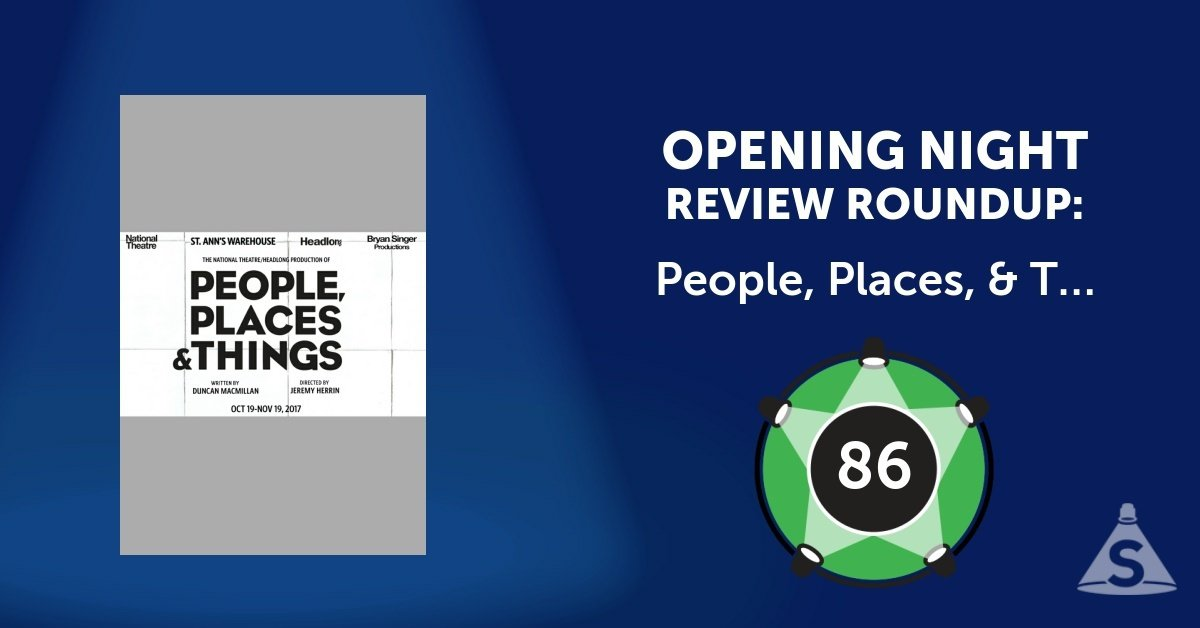 """People, Places, & Things,"" written by Duncan Macmillan and directed by Jeremy Herrin, opened on October 25, 2017 in New York City."