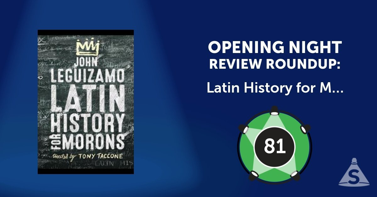 """Latin History for Morons,"" written by John Leguizamo and directed by Tony Taccone, opened on November 15, 2017 in New York City."