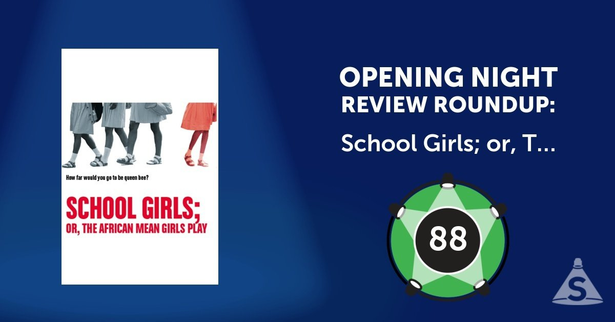 """School Girls; or, The African Mean Girls Play,"" written by Jocelyn Bioh and directed by Rebecca Taichman, opened on November 19, 2017 in New York City."