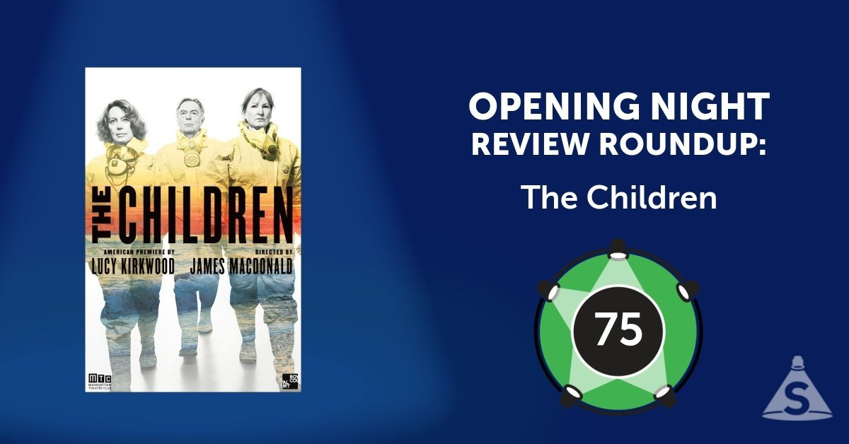 """The Children,"" written by Lucy Kirkwood and directed by James Macdonald, opened on December 12, 2017 in New York City."
