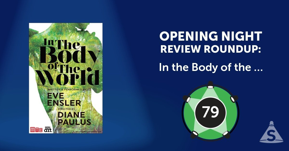 """In the Body of the World,"" written by Eve Ensler and directed by Diane Paulus, opened on February  6, 2018 in New York City."