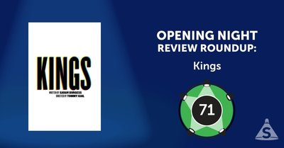 """Kings,"" written by Sarah Burgess and directed by Thomas Kail, opened on February 20, 2018 in New York City."
