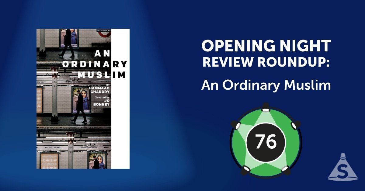"""An Ordinary Muslim,"" written by Hammaad Chaudry and directed by Jo Bonney, opened on February 26, 2018 in New York City."