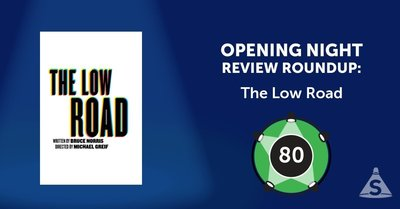 """The Low Road,"" written by Bruce Norris and directed by Michael Greif, opened on March  7, 2018 in New York City."