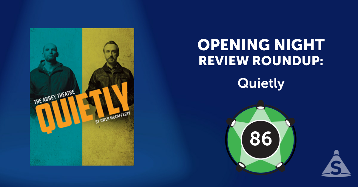"""Quietly,"" written by Owen McCafferty and directed by Jimmy Fay, opened on July 28, 2016 in New York City."