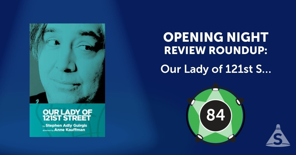 """Our Lady of 121st Street,"" written by Stephen Adly Guirgis and directed by Phylicia Rashad, opened on May 20, 2018 in New York City."