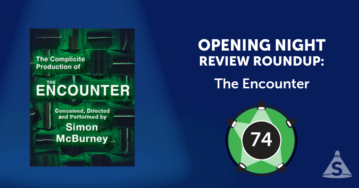 """The Encounter,"" written by Simon  McBurney and directed by McBurney and Kirsty Housley, opened on September 29, 2016 in New York City."
