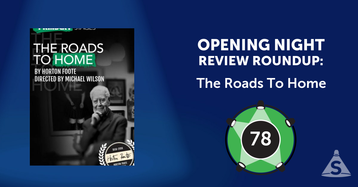 """The Roads To Home,"" written by Horton Foote and directed by Michael  Wilson, opened on October 5, 2016 in New York City."