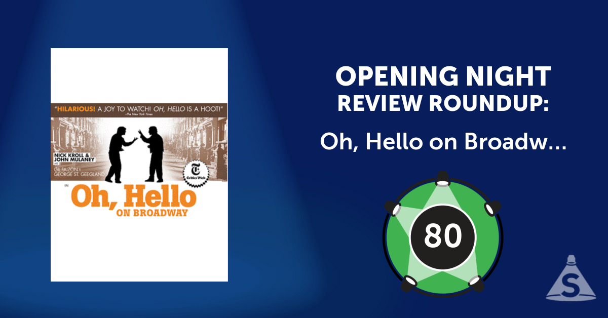 """Oh, Hello on Broadway,"" written by and starring Nick Kroll and John Mulaney, opened on October 10, 2016 in New York City."