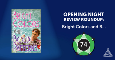 """Bright Colors and Bold Patterns"", written by Drew Droege and directed by Michael Urie, opened on December 19, 2016 in New York City."