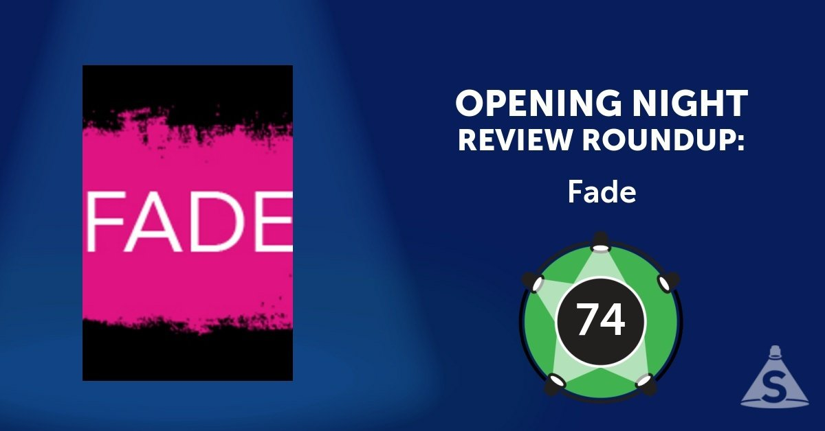 """Fade,"" written by Tanya Saracho and directed by Jerry Ruiz, opened on February  8, 2017 in New York City."