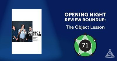 """The Object Lesson,"" written by Geoff Sobelle and directed by David Neumann, opened on February  9, 2017 in New York City."