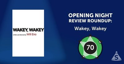 """Wakey, Wakey,"" written and directed by Will Eno, opened on February 27, 2017 in New York City."