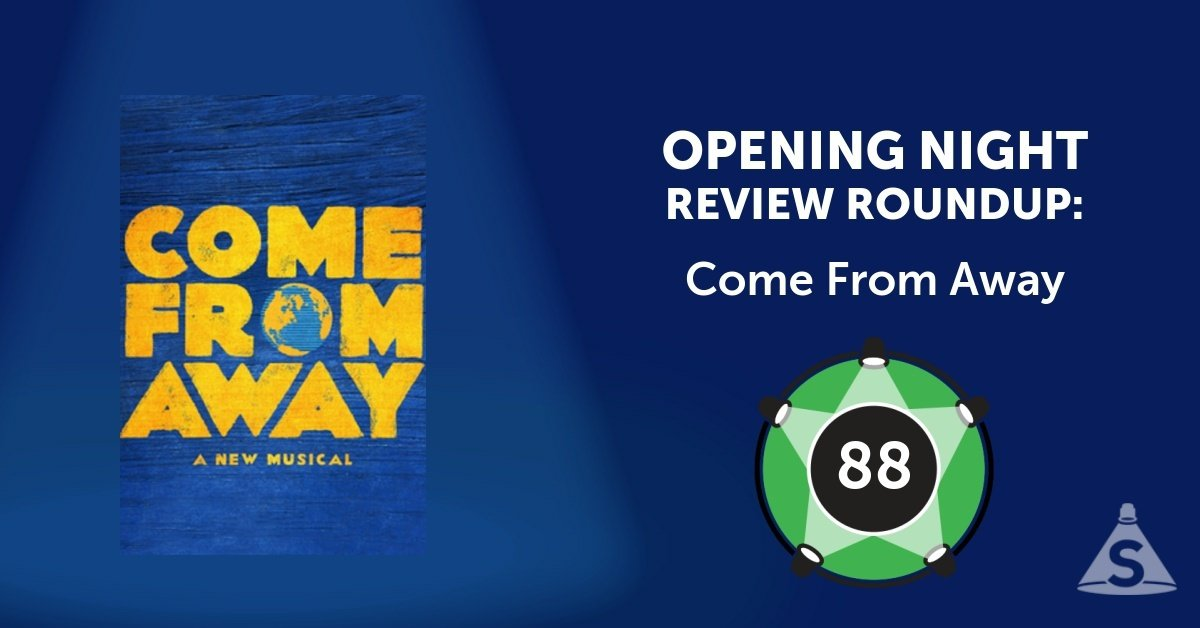 """Come From Away,"" with book, music, and lyrics by Irene Sankoff and David Hein, and directed by Christopher Ashley, opened on March 12, 2017 in New York City."