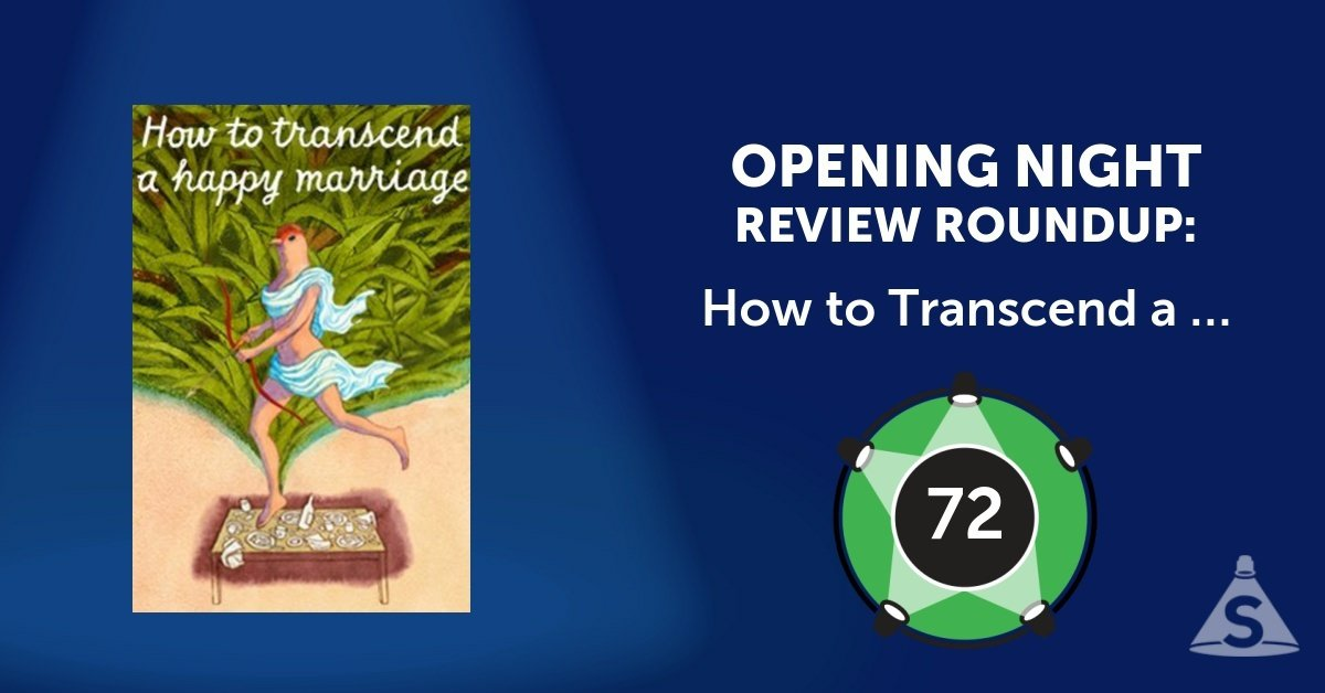 """How to Transcend a Happy Marriage,"" written by Sarah Ruhl and directed by Rebecca Taichman, opened on March 20, 2017 in New York City."