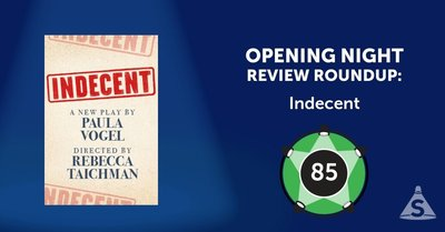 """Indecent,"" written by Paula Vogel and directed by Rebecca Taichman, opened on Broadway on April 18, 2017 in New York City."