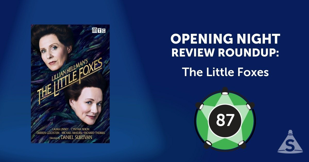 """The Little Foxes,"" written by Lillian Hellman and directed by Daniel Sullivan, opened on April 19, 2017 in New York City."