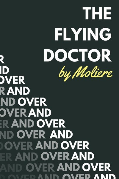 The Flying Doctor by Moliere (over and over and over)