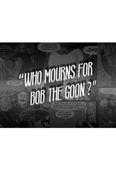 Who Mourns for Bob the Goon?