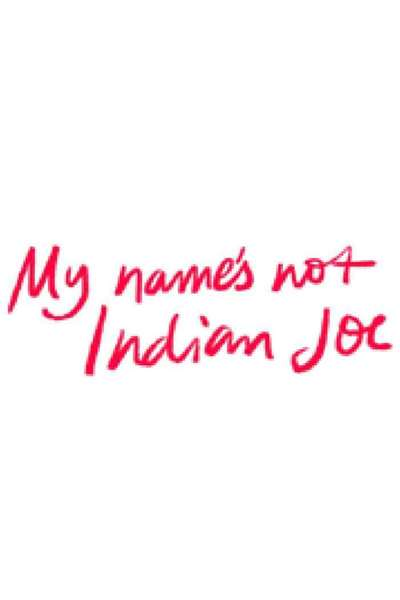 My Name's Not Indian Joe