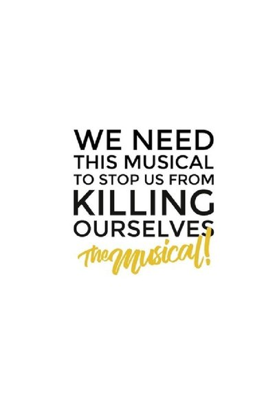 We Need This Musical To Stop Us From Killing Ourselves