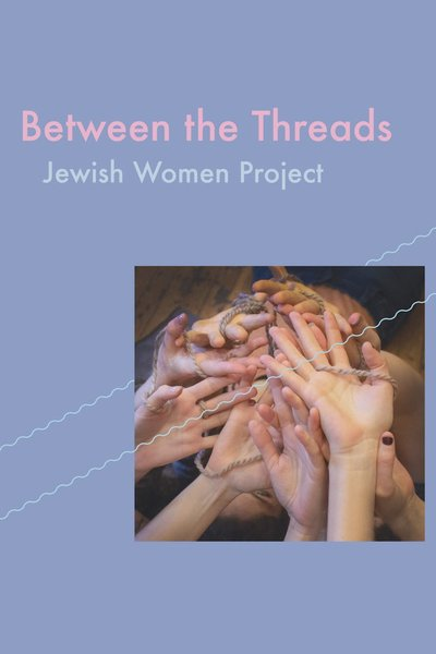 Between The Threads (Jewish Women Project)