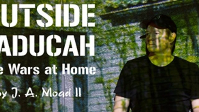 OUTSIDE PADUCAH: THE WARS AT HOME Playwright J.A. Moad II to Appear in Two Documentaries - Outside Paducah: The Wars at Home
